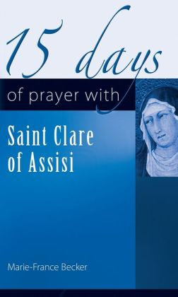15 Days of Prayer with Saint Clare of Assisi
