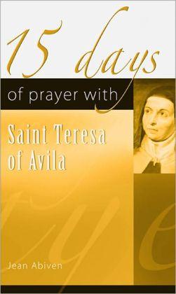 15 Days of Prayer with Saint Teresa of Avila