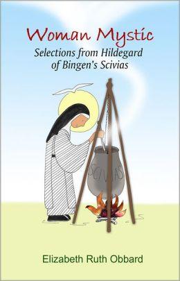 Woman Mystic: Selections from Hildegard of Bingen's Scivias