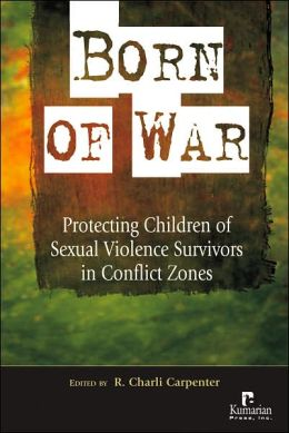 Born of War: Protecting Children of Sexual Violence Survivors in Conflict Zones