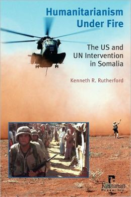 Humanitarianism Under Fire: The US and UN Intervention in Somalia