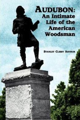 Audubon: An Intimate Life of the American Woodsman