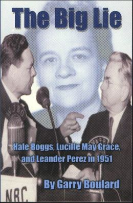 The Big Lie: Hale Boggs, Lucille May Grace, and Leander Perez