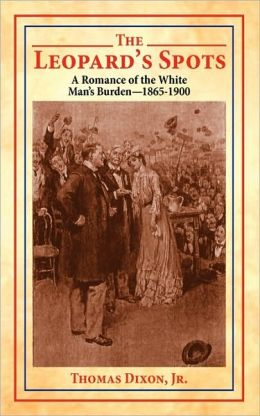 The Leopard's Spots: A Romance of the White Man's Burden - 1865-1900