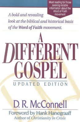 A Different Gospel : Biblical and Historical Insights into the Word of Faith Movement