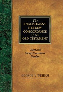 The Englishman's Hebrew Concordance of Old Testament : Coded with Strong's Concordance Numbers
