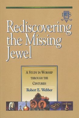 Rediscovering the Missing Jewel: A Study in Worship through the Centuries