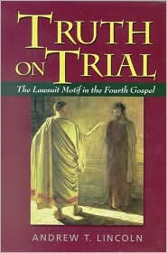 Truth on Trial : The Lawsuit Motif in the Fourth Gospel