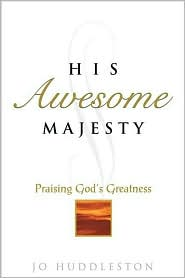 His Awesome Majesty : Praising God's Greatness