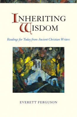 Inheriting Wisdom: Readings for Today from Ancient Christian Writers