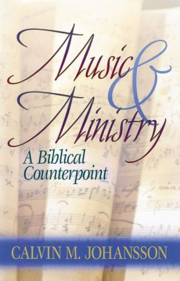 Music & Ministry : A Biblical Counterpoint, Second Edition