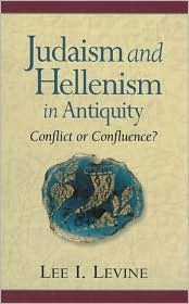 Judaism and Hellenism in Antiquity : Conflict or Confluence?