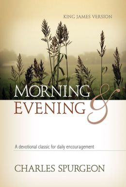 Morning and Evening : A Contemporary Version Of A Devotional Classic Based On The King James Version
