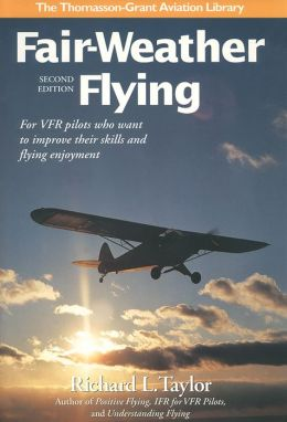 Fair-Weather Flying: For VFR Pilots Who Want to Improve Their Skills and Flying...