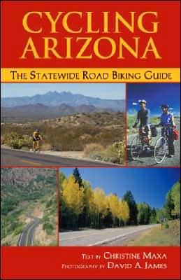 Cycling Arizona: The Statewide Road Biking Guide