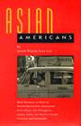 Asian Americans: Oral Histories of First to Fourth Generation Americans from China, the Philippines, Japan, India, the Pacific Islands, Vietnam and Cambodia