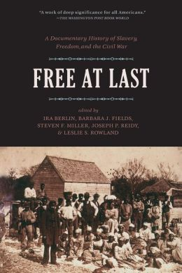 Free at Last: A Documentary History of Slavery, Freedom, and the Civil War