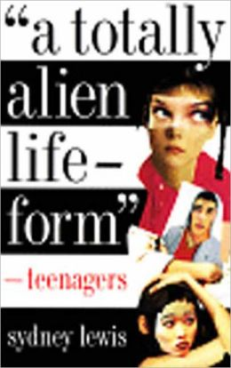 Totally Alien Life-Form: Teenagers