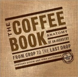Coffee Book: Anatomy of an Industry from Crop to the Last Drop