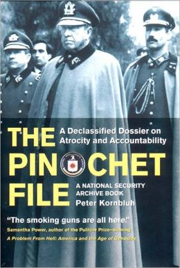 Pinochet File: A Declassified Dossier on Atrocity and Accountability