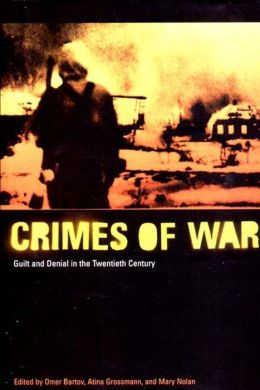 Crimes of War: Guilt and Denial in the Twentieth Century