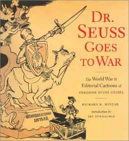 Dr. Seuss Goes to War: World War II Editorial Cartoons of Theodor Seuss Geisel