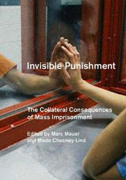 Invisible Punishment: The Collateral Consequences of Mass Imprisonment