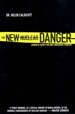 New Nuclear Danger: George Bush's Military Industrial Complex