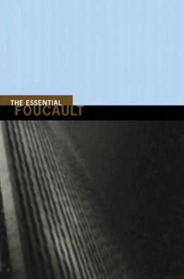 Essential Foucault: Selections from Essential Works of Foucault, 1954-1984