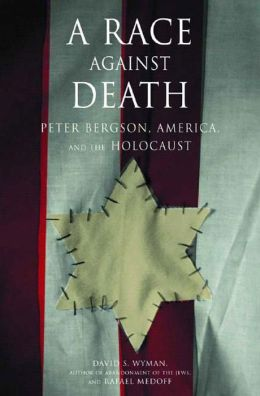 Race against Death: Peter Bergson, America, and the Holocaust