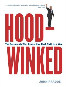 Hoodwinked: The Documents That Reveal How Bush Sold Us a War