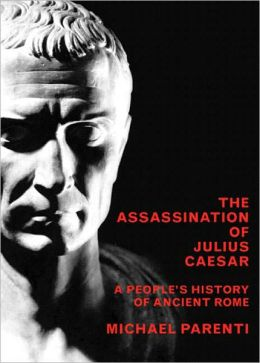 Assassination of Julius Caesar: A People's History of Ancient Rome