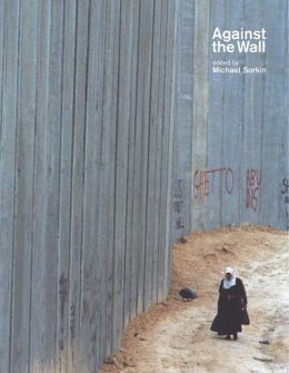 Against the Wall: Israel's Barrier to Peace