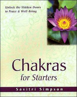 Chakras for Starters: Unlock the Hidden Doors to Peace and Well-Being (For Startes Series)