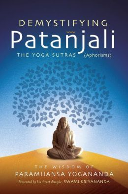 Demystifying Patanjali: The Yoga Sutras: The Wisdom of Paramhansa Yogananda as Presented by his Direct Disciple, Swami Kriyananda