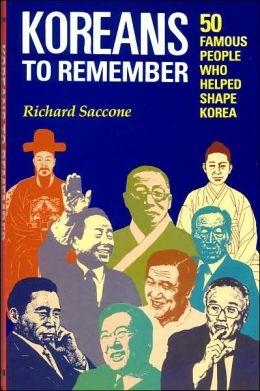 Koreans to Remember: 50 Famous People Who Helped Shape Korea