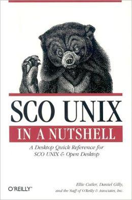 SCO UNIX In A Nutshell: A Desktop Quick Reference for SCO UNIX and Open Desktop