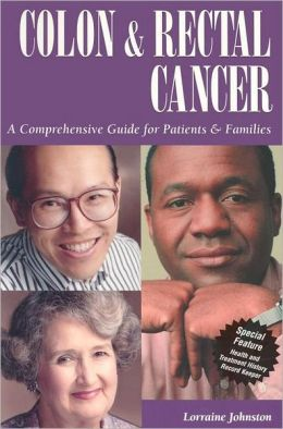 Colon and Rectal Cancer: A Comprehensive Guide for Patients and Families