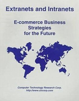 Extranets and Intranets: E-Commerce Business Strategies for the Future