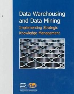 Data Warehousing and Data Mining: Implementing Strategic Knowledge Management
