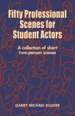 Fifty Professional Scenes for Student Actors: A Collection of Short Two-Person Scenes