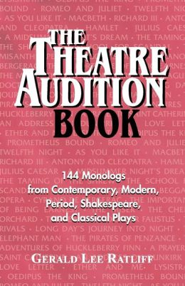 The Theatre Audition Book: Playing Monologs from Contemporary, Modern, Period, Shakespeare and Classical Plays