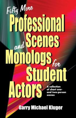 Fifty More Professional Scenes and Monologs for Student Actors: A Collection of One- and Two-person Scenes