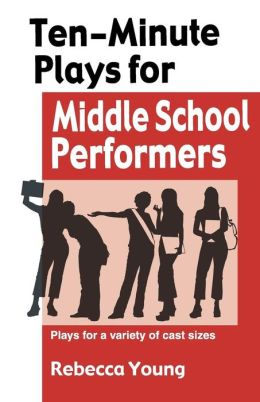 10-Minute Plays for Middle School Performers: Plays for a variety of cast Sizes