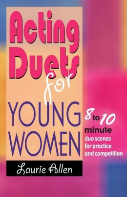 Acting Duets for Young Women: Eight- to ten-minute duo scenes for practice and Competition