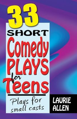Thirty-Three Short Comedy Plays for Teens: Plays for small Casts