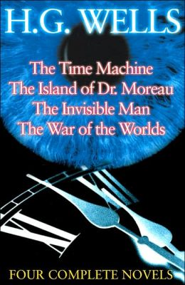 H.G. Wells -Four Complete Novels: The Time Machine/The Island of Dr. Moreau/The Invisible Man/The War of the Worlds