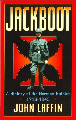 Jackboot: A History of the German Soldier, 1713-1945