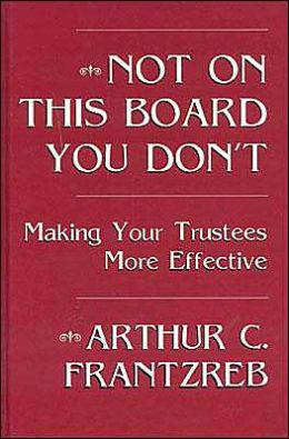 Not on This Board You Don't: Making Your Trustees More Effective