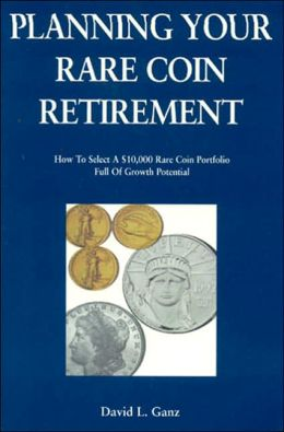Planning Your Rare Coin Retirement: How to Select a $10,000 Rare Coin Portfolio Full of Growth Potential